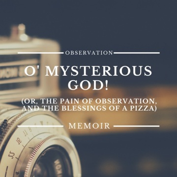 O' Mysterious God!