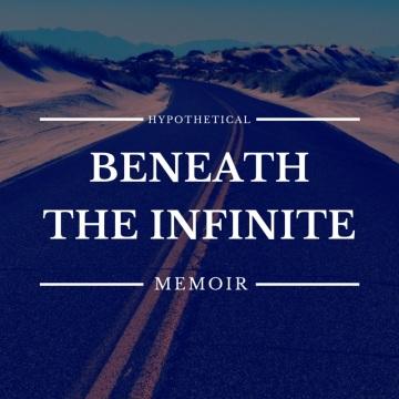 Beneath the Infinite